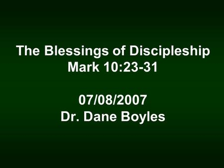 The Blessings of Discipleship Mark 10:23-31 07/08/2007 Dr. Dane Boyles.