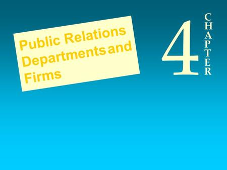 CHAPTERCHAPTER 4 Public Relations Departments and Firms.