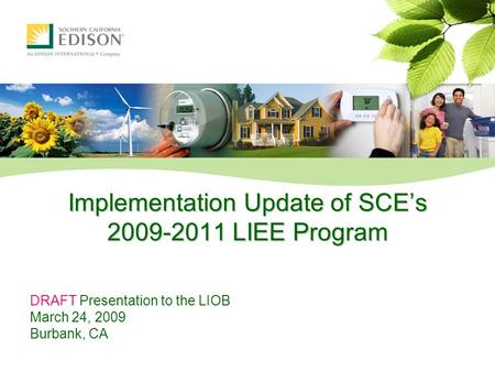 Implementation Update of SCE's 2009-2011 LIEE Program DRAFT Presentation to the LIOB March 24, 2009 Burbank, CA.