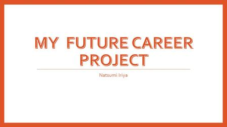 Natsumi Iriya. Purpose & Significance of Research Project Know requirements to get the job I want Prepare for requirements.