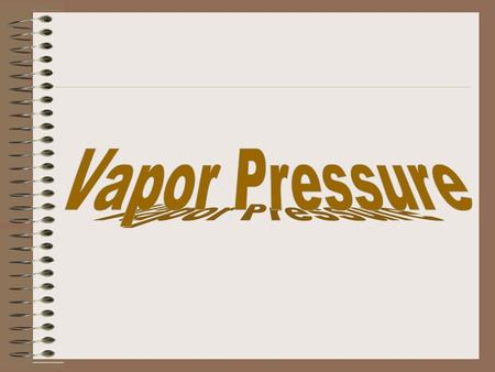 VAPOR PRESSURE The term vapor is applied to the gas of any compound that would normally be found as a liquid at room temperature and pressure For example,