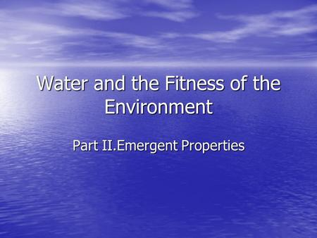 Water and the Fitness of the Environment Part II.Emergent Properties.