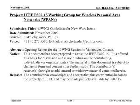 Doc.: IEEE 802.15-05/0684r0 Submission November 2005 Erik Schylander, PhilipsSlide 1 Project: IEEE P802.15 Working Group for Wireless Personal Area Networks.