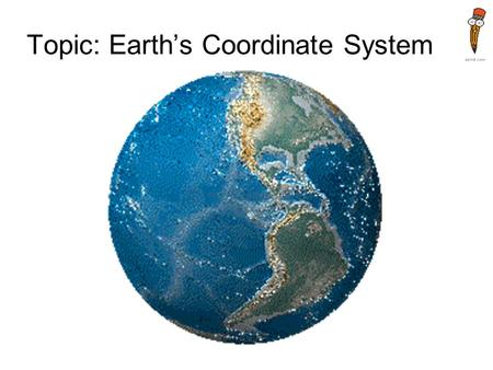 Topic: Earth's Coordinate System. How do you find a position on Earth?
