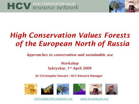 High Conservation Values Forests of the European North of Russia Approaches to conservation and sustainable use Workshop Syktyvkar, 1 st April 2009