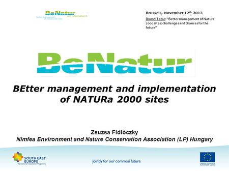 BEtter management and implementation of NATURa 2000 sites Zsuzsa Fidlòczky Nimfea Environment and Nature Conservation Association (LP) Hungary Brussels,