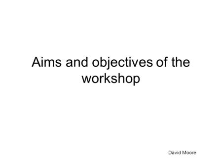 Aims and objectives of the workshop David Moore. Aims Classification of variants is subjective and NEQAS results suggest this is not a major problem To.
