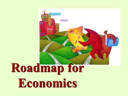 Roadmap for Economics. What is Economics? The Social Science concerned with the efficient use of limited or scarce resources to achieve maximum satisfaction.