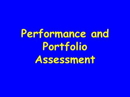 Performance and Portfolio Assessment. Performance Assessment An assessment in which the teacher observes and makes a judgement about a student's demonstration.