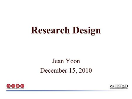 Jean Yoon December 15, 2010 Research Design. Outline Causality and study design Quasi-experimental methods for observational studies –Covariate matching.