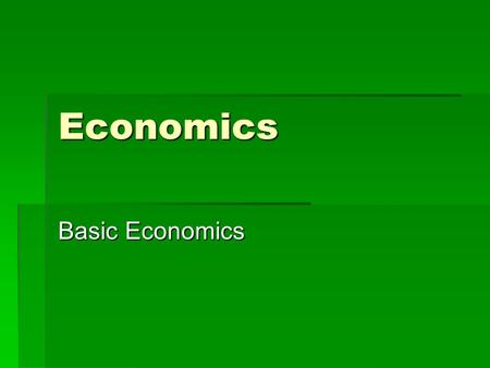 Economics Basic Economics. What is Economics?  It is the study of how individuals and nations allocate their scarce resources for the fulfillment of.