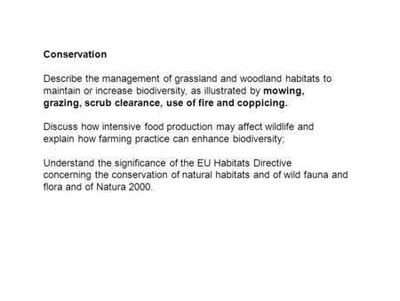 Conservation Describe the management of grassland and woodland habitats to maintain or increase biodiversity, as illustrated by mowing, grazing, scrub.
