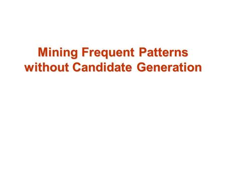 Mining Frequent Patterns without Candidate Generation.