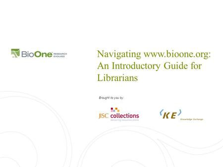 Navigating www.bioone.org: An Introductory Guide for Librarians Brought to you by:
