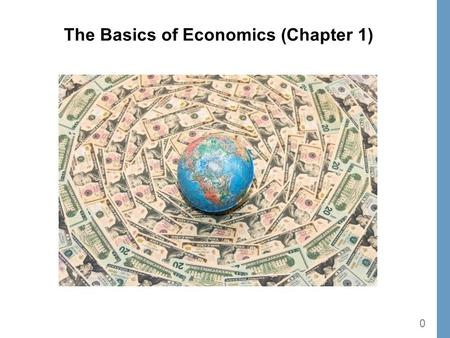 "0 The Basics of Economics (Chapter 1). 1 ""Billions of people could benefit from better economic policies. Millions are dying because of bad ones. Sometimes."