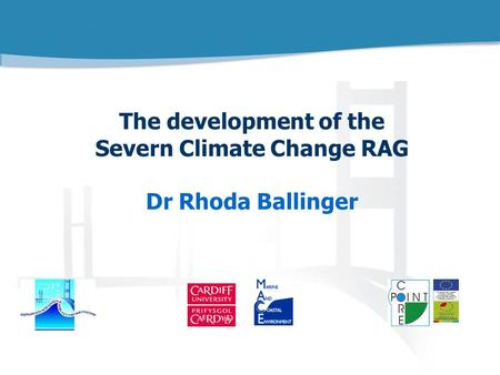 COastal REsearch & POlicy INTegration Title Loction Date LOGO The development of the Severn Climate Change RAG Dr Rhoda Ballinger.