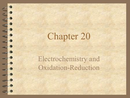 Chapter 20 Electrochemistry and Oxidation-Reduction.