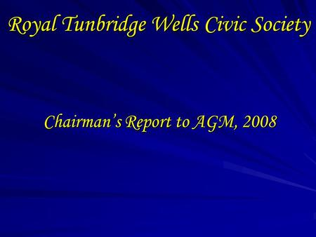 Royal Tunbridge Wells Civic Society Chairman's Report to AGM, 2008.