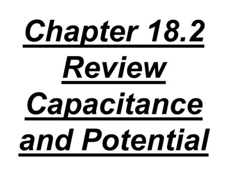 Chapter 18.2 Review Capacitance and Potential. 1. A 5 μF capacitor is connected to a 12 volt battery. What is the potential difference across the plates.