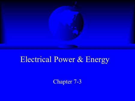 Electrical Power & Energy Chapter 7-3. Electrical Power F Power is the rate at which work is done F Electrical energy is easily converted into other forms.