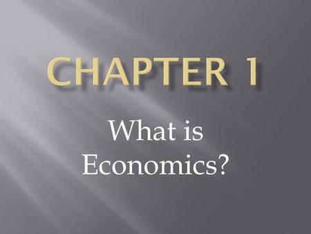 Chapter 1 What is Economics?.