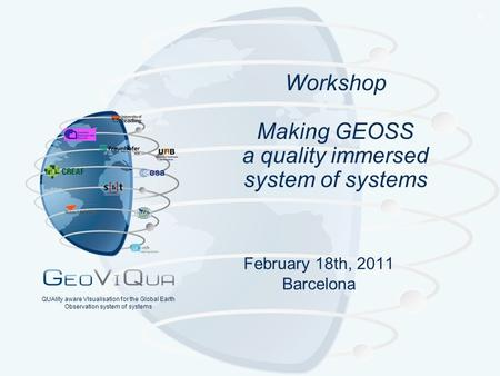 ® QUAlity aware VIsualisation for the Global Earth Observation system of systems Workshop Making GEOSS a quality immersed system of systems February 18th,