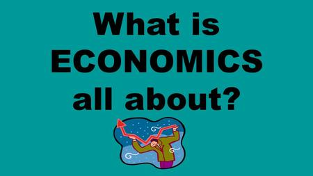 What is ECONOMICS all about?.