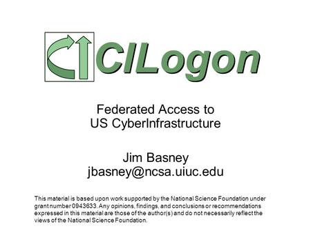 Federated Access to US CyberInfrastructure Jim Basney CILogon This material is based upon work supported by the National Science.