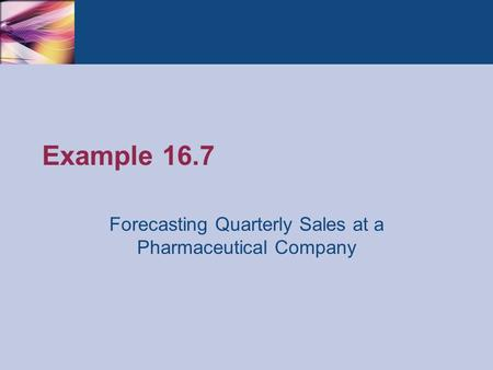 Example 16.7 Forecasting Quarterly Sales at a Pharmaceutical Company.