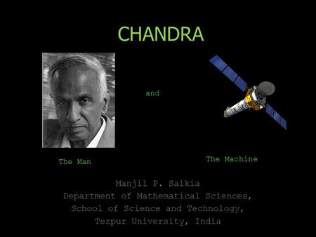CHANDRA Manjil P. Saikia Department of Mathematical Sciences, School of Science and Technology, Tezpur University, India The Man and The Machine.