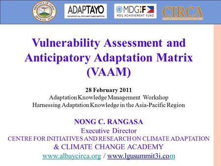 Vulnerability Assessment and Anticipatory Adaptation Matrix (VAAM) 28 February 2011 Adaptation Knowledge Management Workshop Harnessing Adaptation Knowledge.