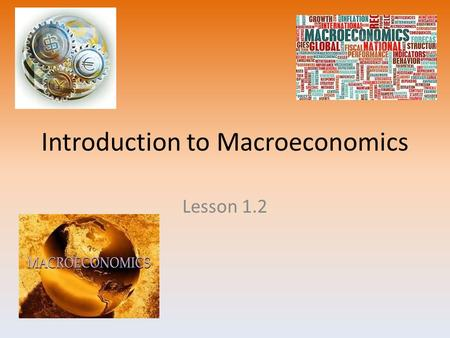 Introduction to Macroeconomics Lesson 1.2. What is Macroeconomics? Macroeconomics is the study and application of managing the overall economy for everyone.