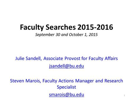 Faculty Searches 2015-2016 September 30 and October 1, 2015 Julie Sandell, Associate Provost for Faculty Affairs Steven Marois, Faculty.