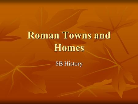Roman Towns and Homes 8B History.