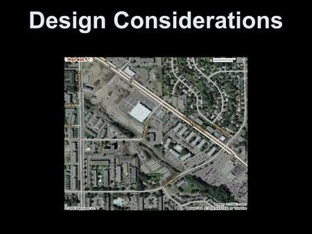 Design Considerations. Design Factors - Overview  Design Considerations 1.Location 2.Scale of Development 3.Site Features 4.Density 5.Image 6.Mix of.