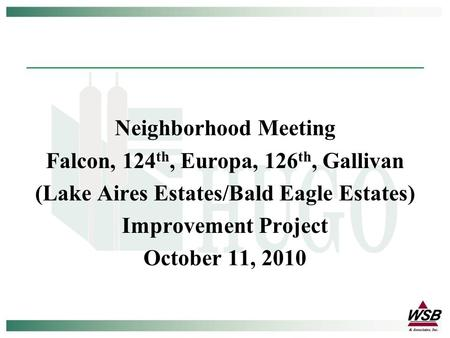 Neighborhood Meeting Falcon, 124 th, Europa, 126 th, Gallivan (Lake Aires Estates/Bald Eagle Estates) Improvement Project October 11, 2010.