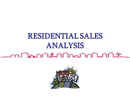 RESIDENTIAL SALES ANALYSIS. THE SALES ANALYSIS: –Includes all residential units sold in calendar years 2002 and 2003 –Sales are divided out into 5 categories: