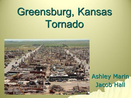 Greensburg, Kansas Tornado Ashley Marin Jacob Hall.
