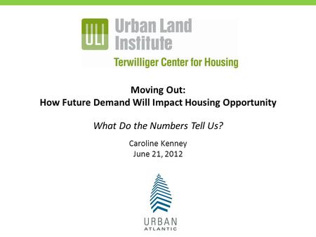 Moving Out: How Future Demand Will Impact Housing Opportunity What Do the Numbers Tell Us? Caroline Kenney June 21, 2012.