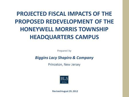 Yed PROJECTED FISCAL IMPACTS OF THE PROPOSED REDEVELOPMENT OF THE HONEYWELL MORRIS TOWNSHIP HEADQUARTERS CAMPUS Prepared by Biggins Lacy Shapiro & Company.