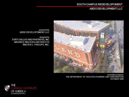 THE CATHOLIC UNIVERSITY OF AMERICA WASHINGTON DC SOUTH CAMPUS REDEVELOPOMENT ABDO DEVELOPMENT, LLC proposed by ABDO DEVELOPOMENT, LLC designed by TORTI.
