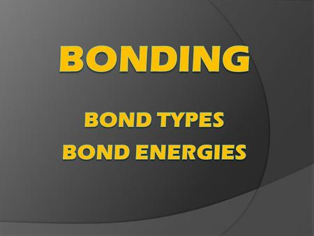 BONDING Bond types bond energies