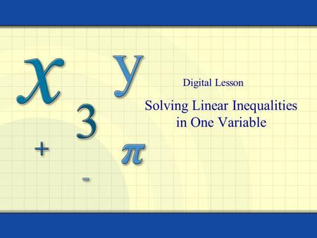 Solving Linear Inequalities in One Variable Digital Lesson.
