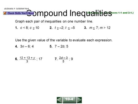 ALGEBRA 1 LESSON 10-4 (For help, go to Lessons 1-1 and 3-1.) Graph each pair of inequalities on one number line. 1.c 12 Use the given value of the variable.