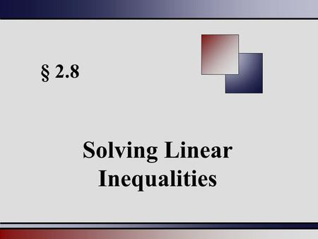 § 2.8 Solving Linear Inequalities. Martin-Gay, Beginning and Intermediate Algebra, 4ed 22 Linear Inequalities in One Variable A linear inequality in one.
