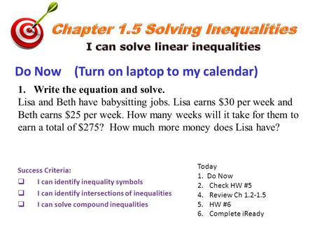 Success Criteria:  I can identify inequality symbols  I can identify intersections of inequalities  I can solve compound inequalities Today 1. Do Now.