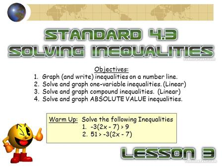Objectives: 1.Graph (and write) inequalities on a number line. 2.Solve and graph one-variable inequalities. (Linear) 3.Solve and graph compound inequalities.