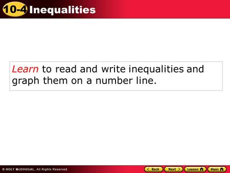 10-4 Inequalities Learn to read and write inequalities and graph them on a number line.