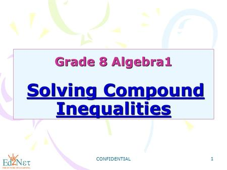CONFIDENTIAL 1 Grade 8 Algebra1 Solving Compound Inequalities.