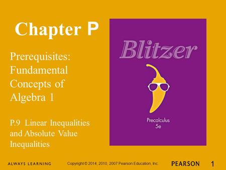 Chapter P Prerequisites: Fundamental Concepts of Algebra 1 Copyright © 2014, 2010, 2007 Pearson Education, Inc. 1 P.9 Linear Inequalities and Absolute.